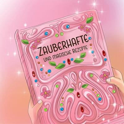 DAS ZAUBERBACKBUCH - eine zauberhafte Geschichte nicht nur für Kinder - mit magischen Rezepten
